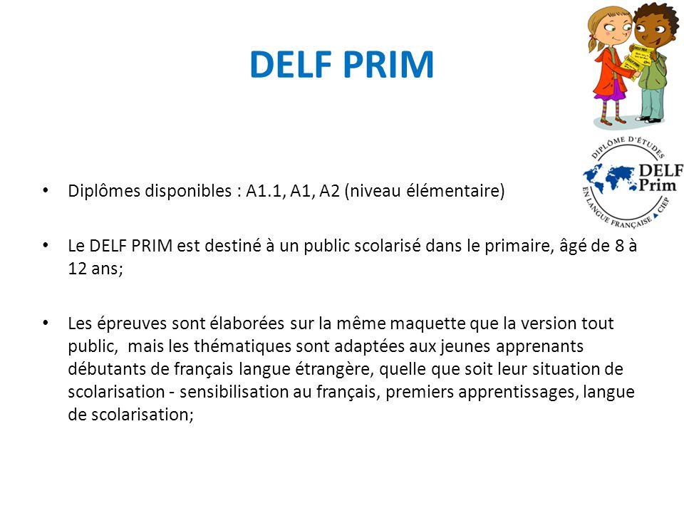 DELF PRIM Diplômes disponibles : A1.1, A1, A2 (niveau élémentaire) Le DELF PRIM est destiné à un public scolarisé dans le primaire, âgé de 8 à 12 ans;
