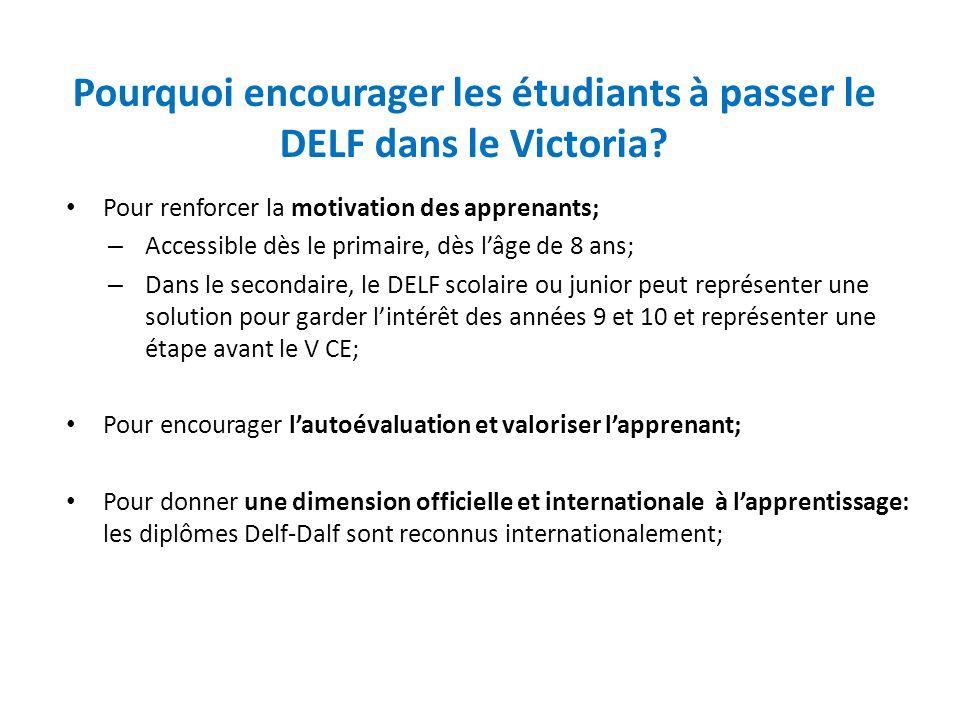 Pourquoi encourager les étudiants à passer le DELF dans le Victoria? Pour renforcer la motivation des apprenants; – Accessible dès le primaire, dès l'