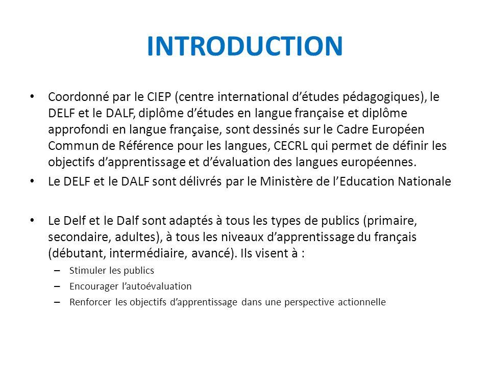 INTRODUCTION Coordonné par le CIEP (centre international d'études pédagogiques), le DELF et le DALF, diplôme d'études en langue française et diplôme a