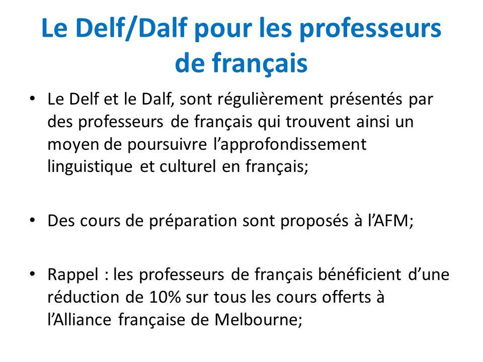 Le Delf/Dalf pour les professeurs de français Le Delf et le Dalf, sont régulièrement présentés par des professeurs de français qui trouvent ainsi un m