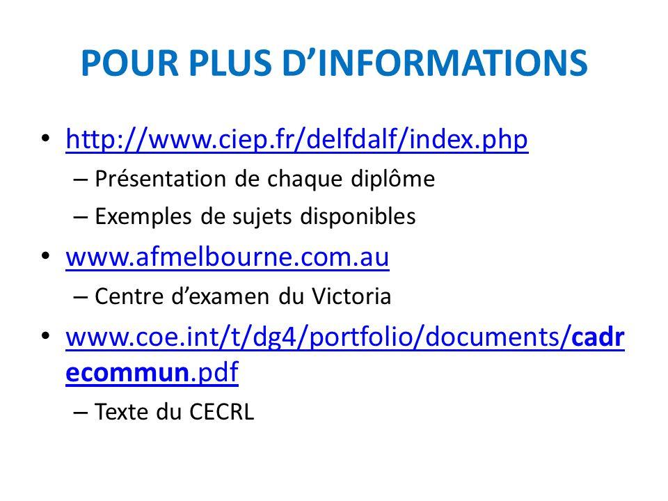 POUR PLUS D'INFORMATIONS http://www.ciep.fr/delfdalf/index.php – Présentation de chaque diplôme – Exemples de sujets disponibles www.afmelbourne.com.a