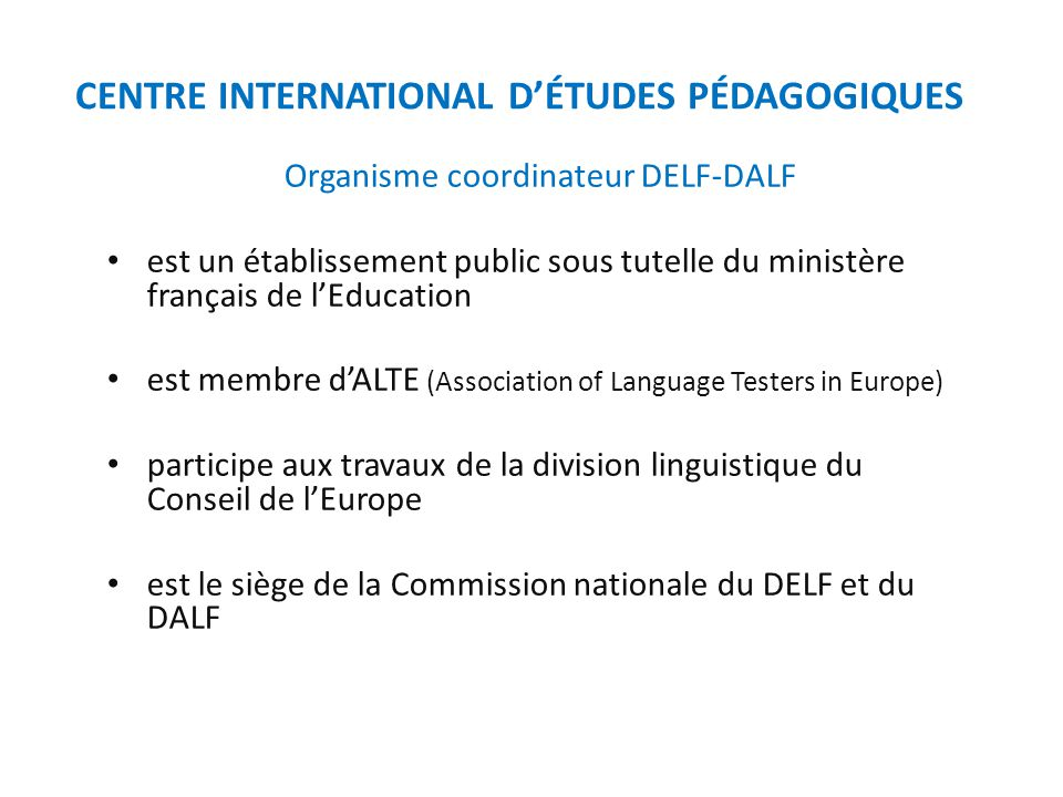 Organisme coordinateur DELF-DALF est un établissement public sous tutelle du ministère français de l'Education est membre d'ALTE (Association of Langu