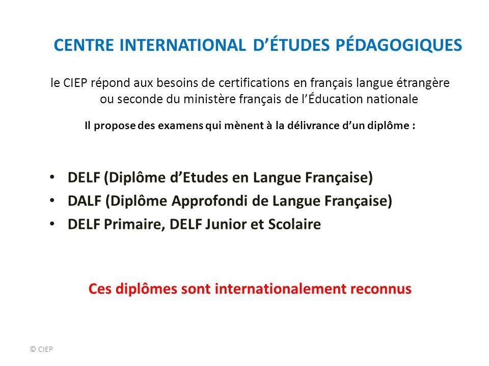 © CIEP le CIEP répond aux besoins de certifications en français langue étrangère ou seconde du ministère français de l'Éducation nationale Il propose
