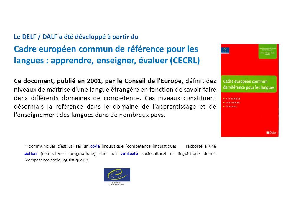 Le DELF / DALF a été développé à partir du Cadre européen commun de référence pour les langues : apprendre, enseigner, évaluer (CECRL) Ce document, pu