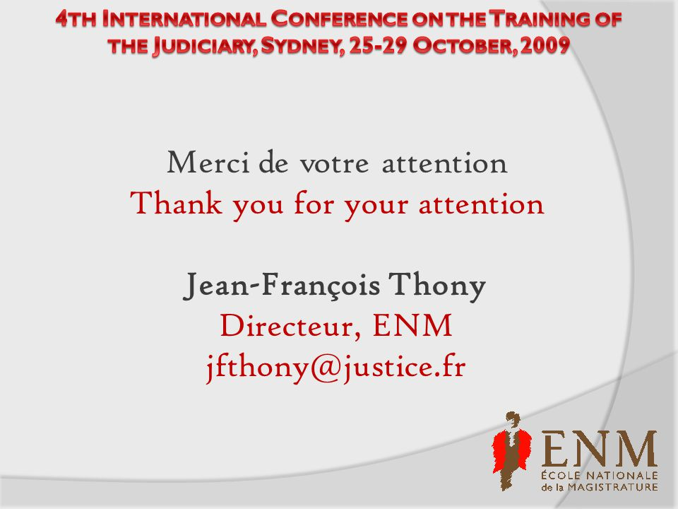 Merci de votre attention Thank you for your attention Jean-François Thony Directeur, ENM jfthony@justice.fr