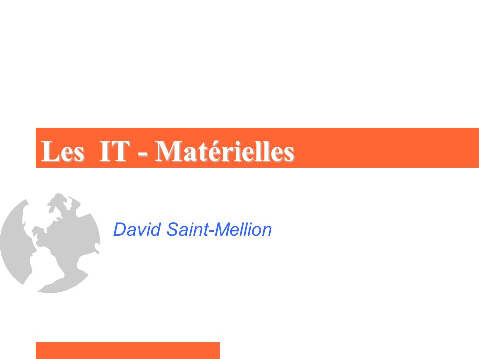Les IT - Matérielles David Saint-Mellion