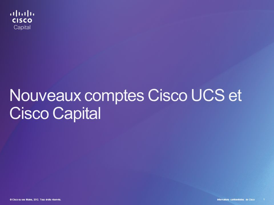 © Cisco ou ses filiales, 2012. Tous droits réservés. Informations confidentielles de Cisco 1