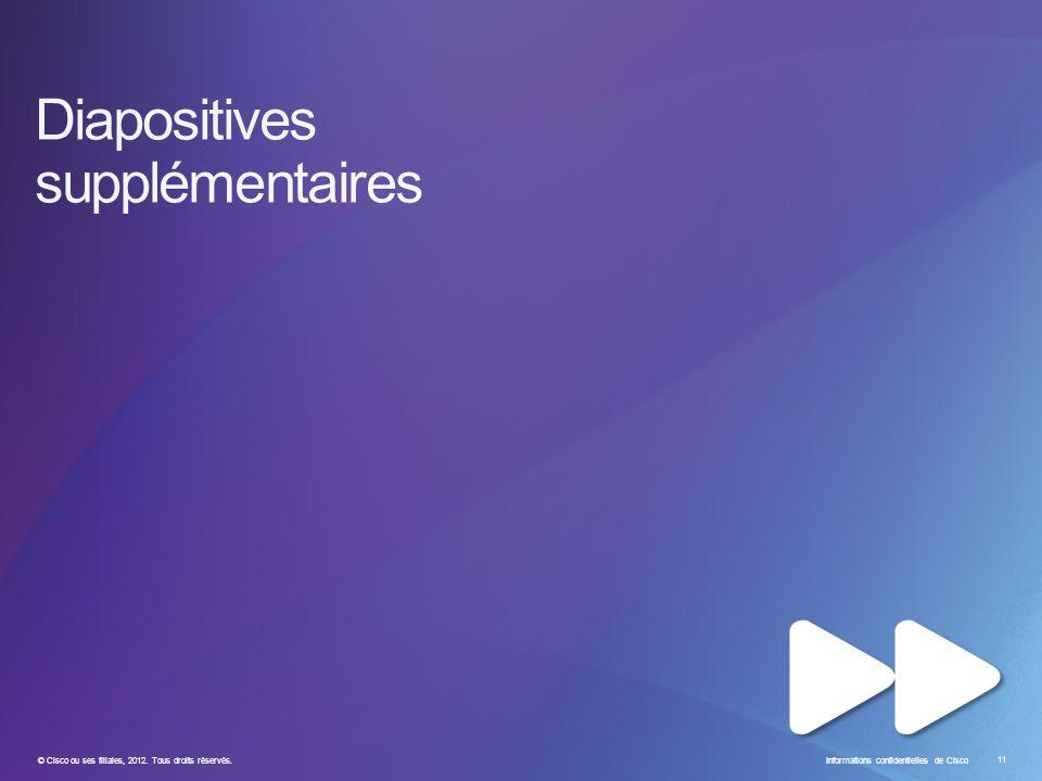 © Cisco ou ses filiales, 2012. Tous droits réservés. Informations confidentielles de Cisco 11