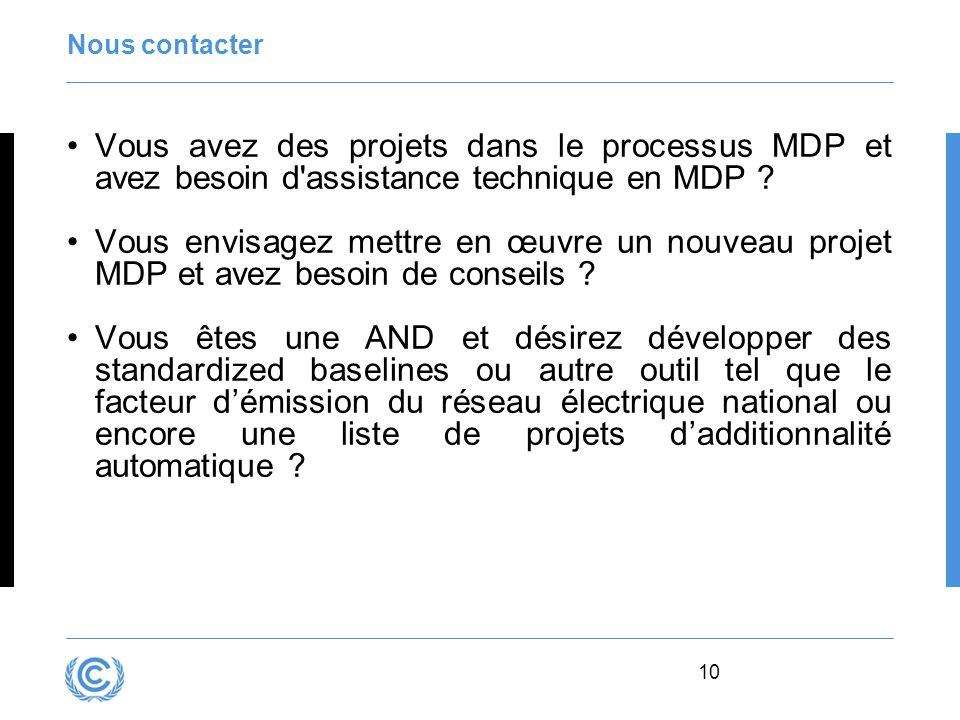 10 Nous contacter Vous avez des projets dans le processus MDP et avez besoin d'assistance technique en MDP ? Vous envisagez mettre en œuvre un nouveau