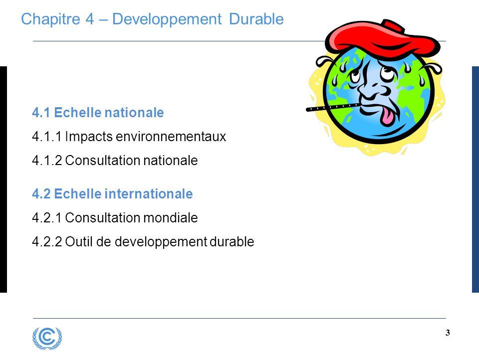 3 4.1 Echelle nationale 4.1.1 Impacts environnementaux 4.1.2 Consultation nationale 4.2 Echelle internationale 4.2.1 Consultation mondiale 4.2.2 Outil de developpement durable Chapitre 4 – Developpement Durable