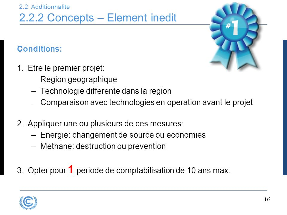 2.2 Additionnalite 2.2.2 Concepts – Element inedit 16 Conditions: 1.Etre le premier projet: –Region geographique –Technologie differente dans la regio