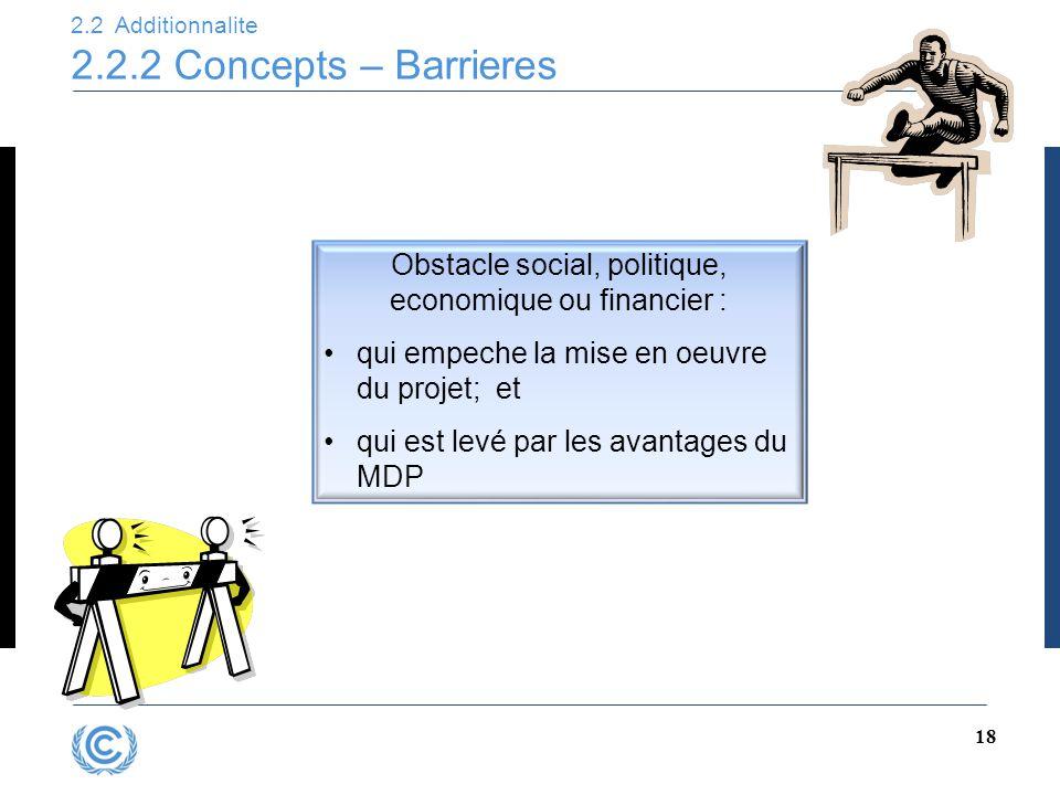 2.2 Additionnalite 2.2.2 Concepts – Barrieres 18 Obstacle social, politique, economique ou financier : qui empeche la mise en oeuvre du projet; et qui