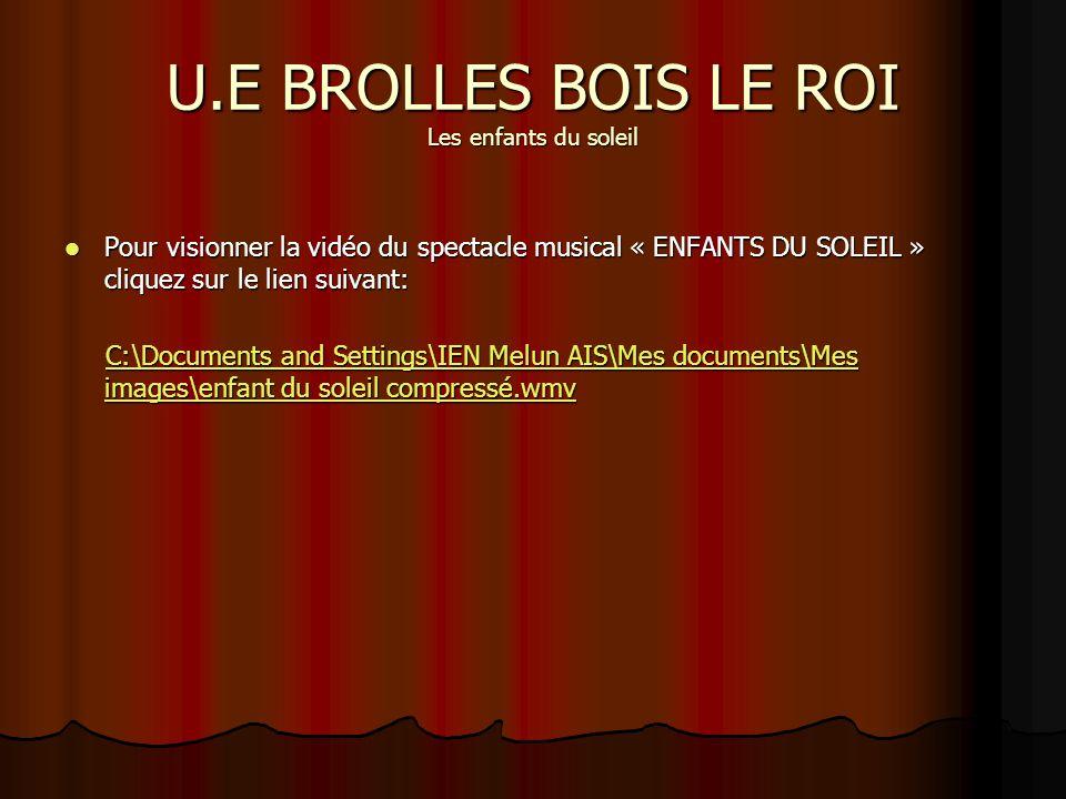 U.E BROLLES BOIS LE ROI Les enfants du soleil Pour visionner la vidéo du spectacle musical « ENFANTS DU SOLEIL » cliquez sur le lien suivant: Pour vis