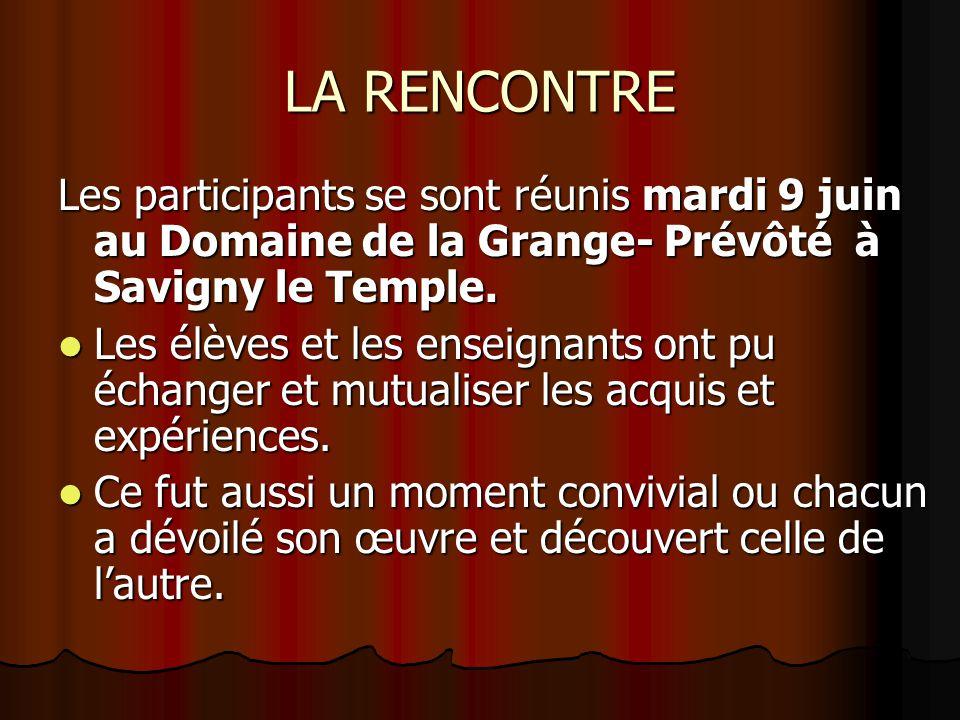 LA RENCONTRE Les participants se sont réunis mardi 9 juin au Domaine de la Grange- Prévôté à Savigny le Temple. Les élèves et les enseignants ont pu é