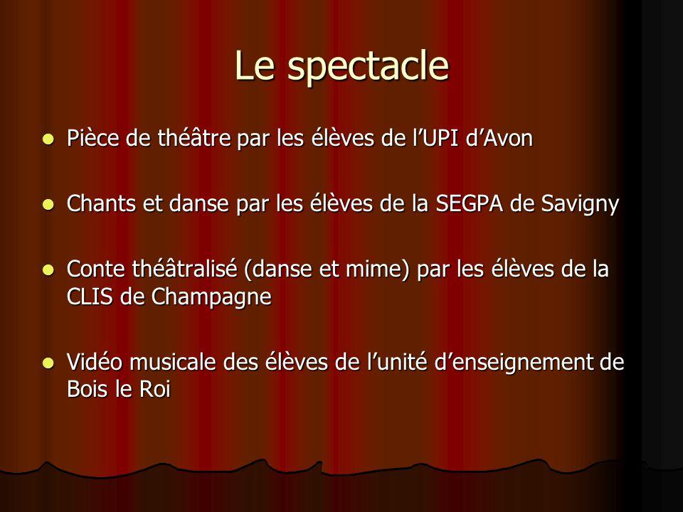 Le spectacle Pièce de théâtre par les élèves de l'UPI d'Avon Pièce de théâtre par les élèves de l'UPI d'Avon Chants et danse par les élèves de la SEGP