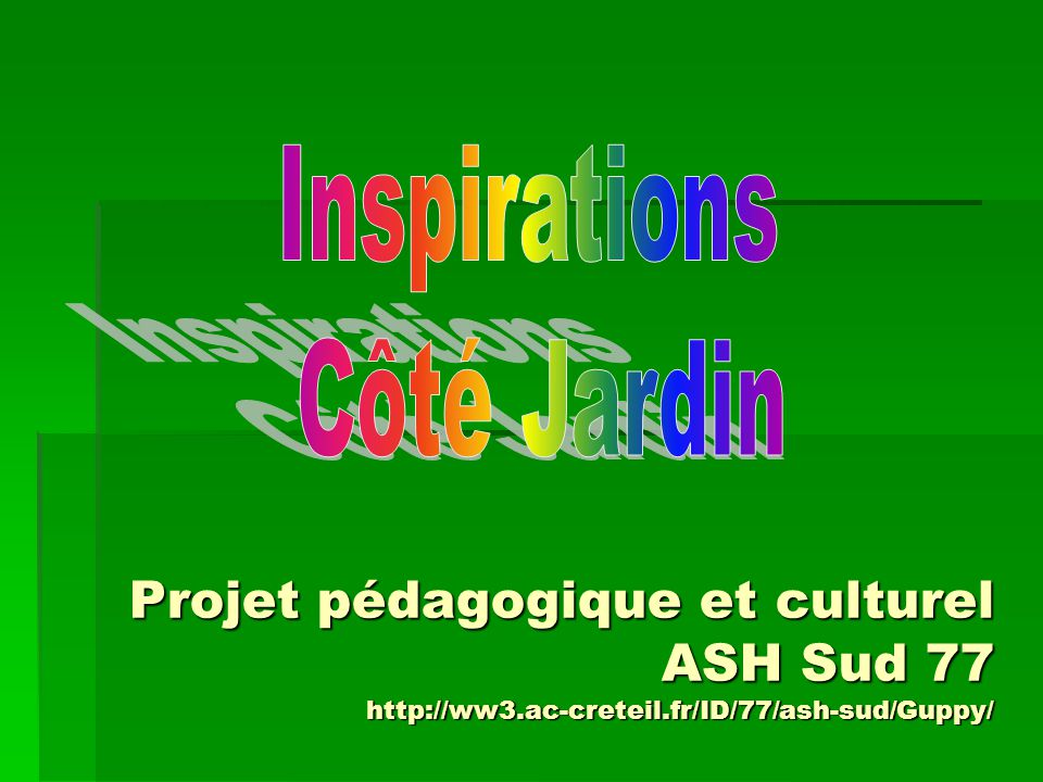 Projet pédagogique et culturel ASH Sud 77 http://ww3.ac-creteil.fr/ID/77/ash-sud/Guppy/