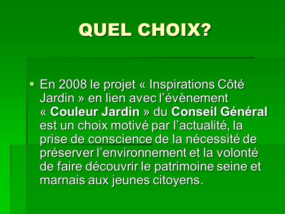 QUEL CHOIX?  En 2008 le projet « Inspirations Côté Jardin » en lien avec l'évènement « Couleur Jardin » du Conseil Général est un choix motivé par l'