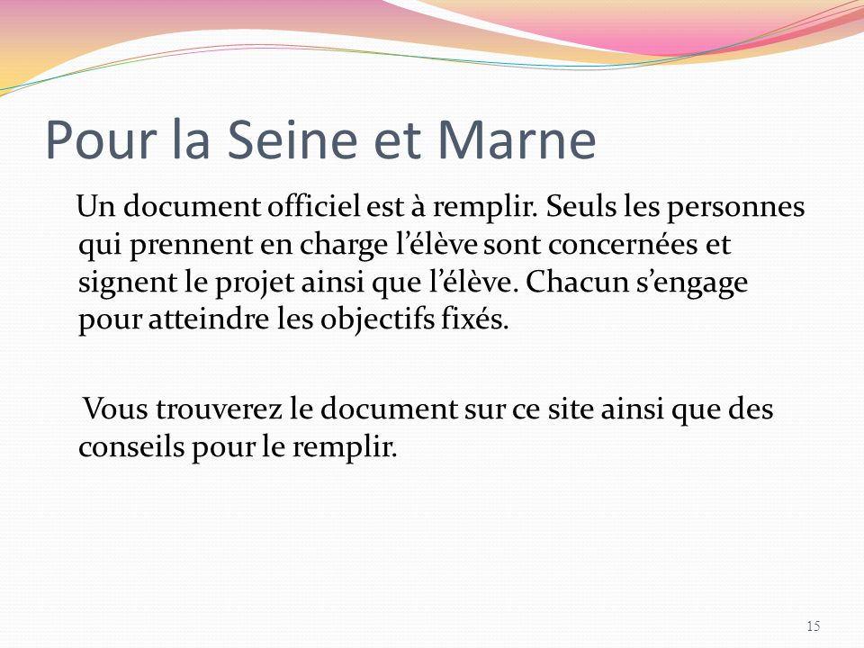 Pour la Seine et Marne Un document officiel est à remplir. Seuls les personnes qui prennent en charge l'élève sont concernées et signent le projet ain
