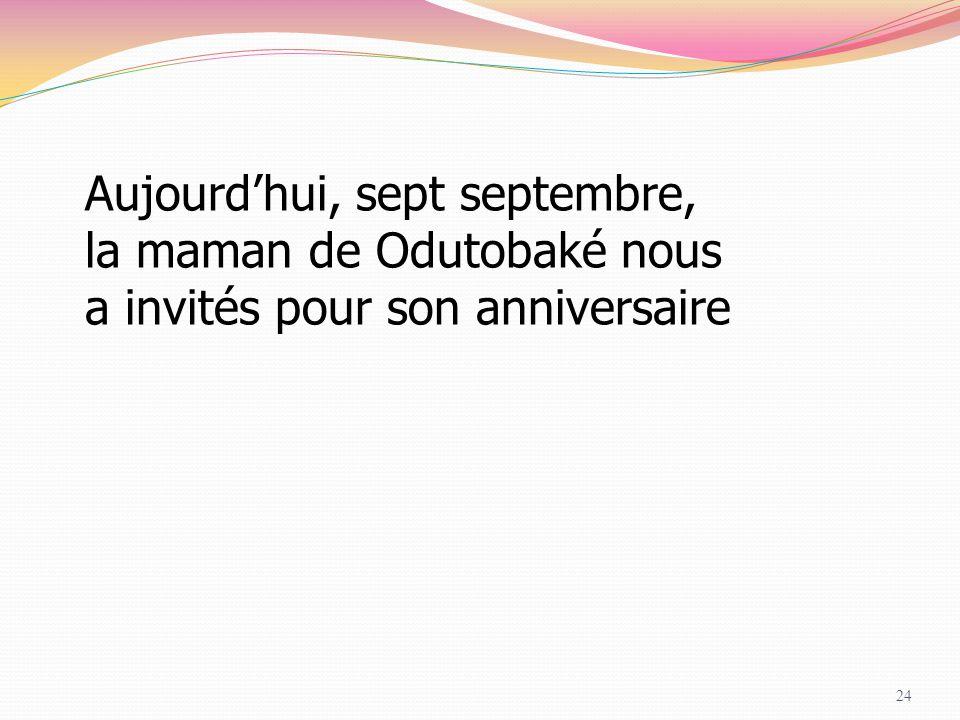 24 Aujourd'hui, sept septembre, la maman de Odutobaké nous a invités pour son anniversaire