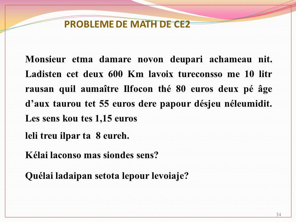 PROBLEME DE MATH DE CE2 34 Monsieur etma damare novon deupari achameau nit. Ladisten cet deux 600 Km lavoix tureconsso me 10 litr rausan quil aumaître
