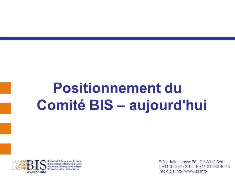 BIS | Hallerstrasse 58 | CH-3012 Bern T +41 31 382 42 40 | F +41 31 382 46 48 info@bis.info | www.bis.info Positionnement du Comité BIS – aujourd hui