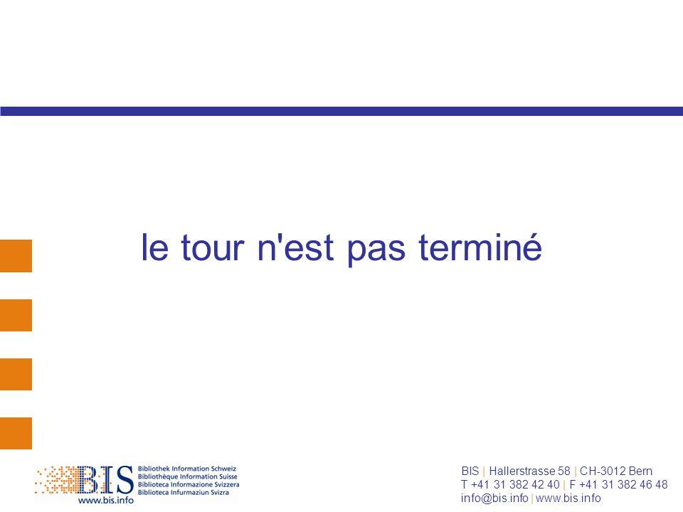 BIS | Hallerstrasse 58 | CH-3012 Bern T +41 31 382 42 40 | F +41 31 382 46 48 info@bis.info | www.bis.info le tour n est pas terminé