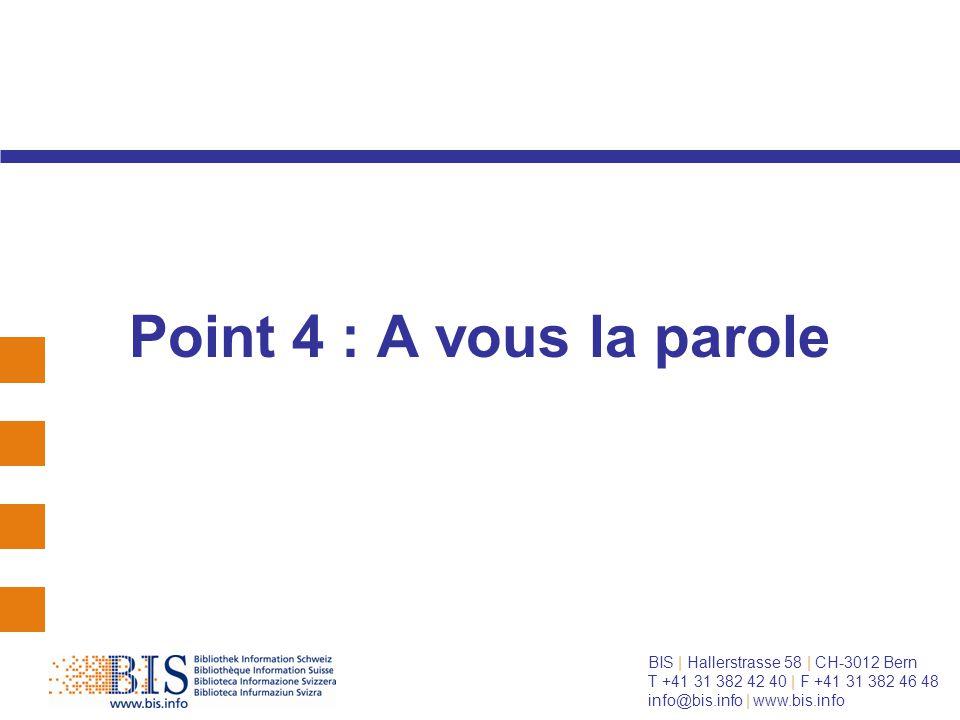 BIS | Hallerstrasse 58 | CH-3012 Bern T +41 31 382 42 40 | F +41 31 382 46 48 info@bis.info | www.bis.info Point 4 : A vous la parole