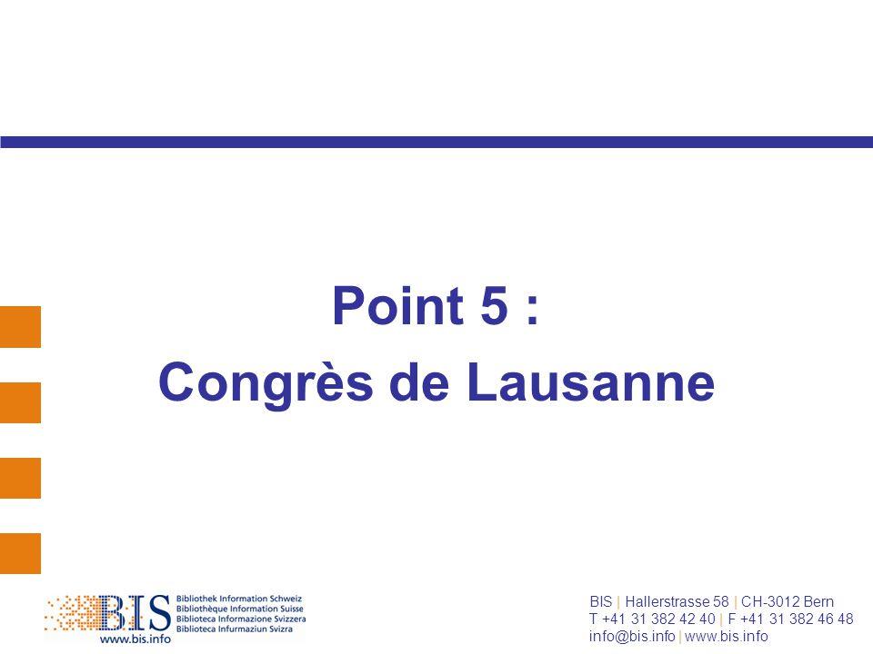 BIS | Hallerstrasse 58 | CH-3012 Bern T +41 31 382 42 40 | F +41 31 382 46 48 info@bis.info | www.bis.info Point 5 : Congrès de Lausanne