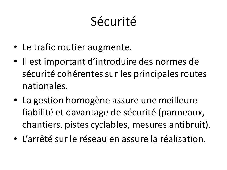 Sécurité Le trafic routier augmente. Il est important d'introduire des normes de sécurité cohérentes sur les principales routes nationales. La gestion