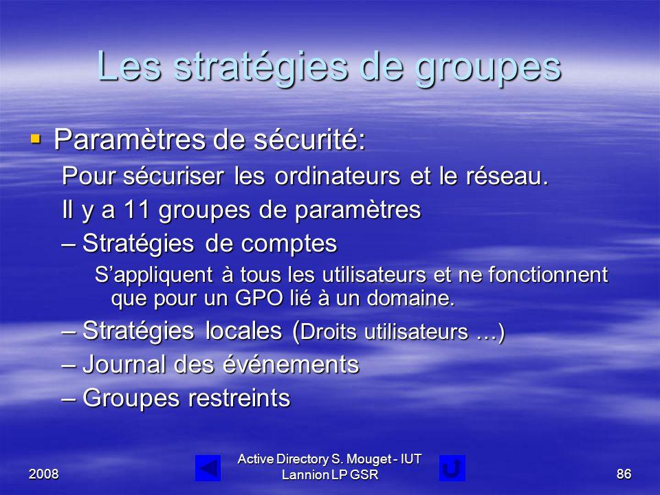 2008 Active Directory S. Mouget - IUT Lannion LP GSR86 Les stratégies de groupes  Paramètres de sécurité: Pour sécuriser les ordinateurs et le réseau