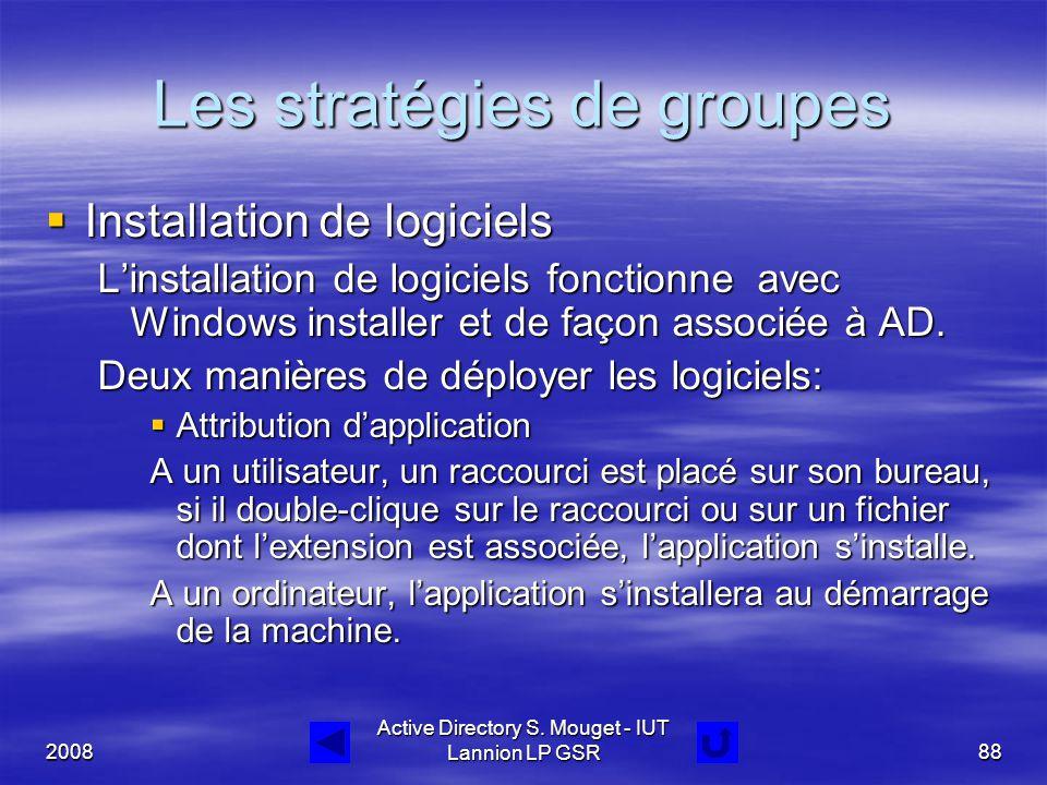 2008 Active Directory S. Mouget - IUT Lannion LP GSR88 Les stratégies de groupes  Installation de logiciels L'installation de logiciels fonctionne av