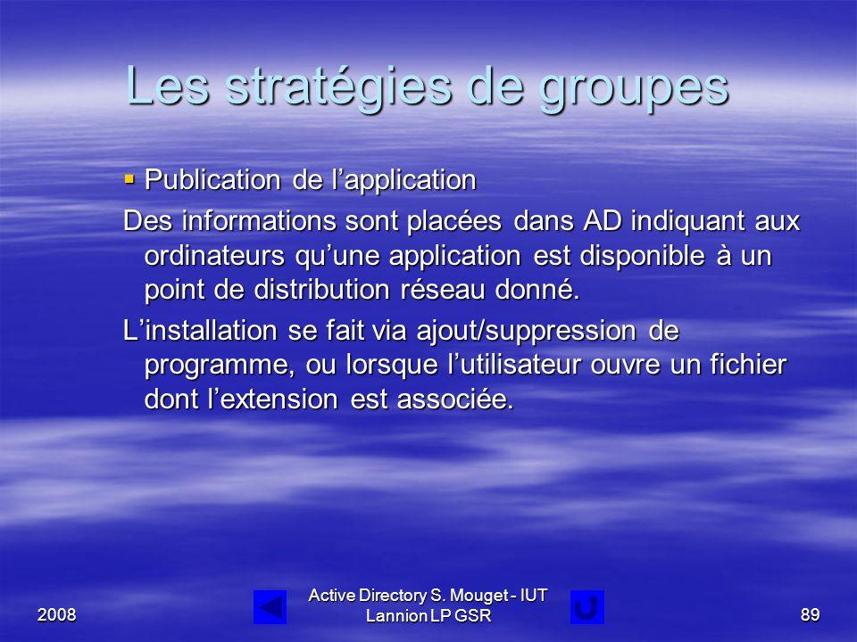 2008 Active Directory S. Mouget - IUT Lannion LP GSR89 Les stratégies de groupes  Publication de l'application Des informations sont placées dans AD