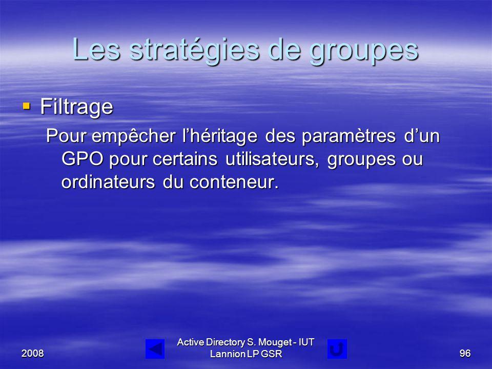 2008 Active Directory S. Mouget - IUT Lannion LP GSR96 Les stratégies de groupes  Filtrage Pour empêcher l'héritage des paramètres d'un GPO pour cert