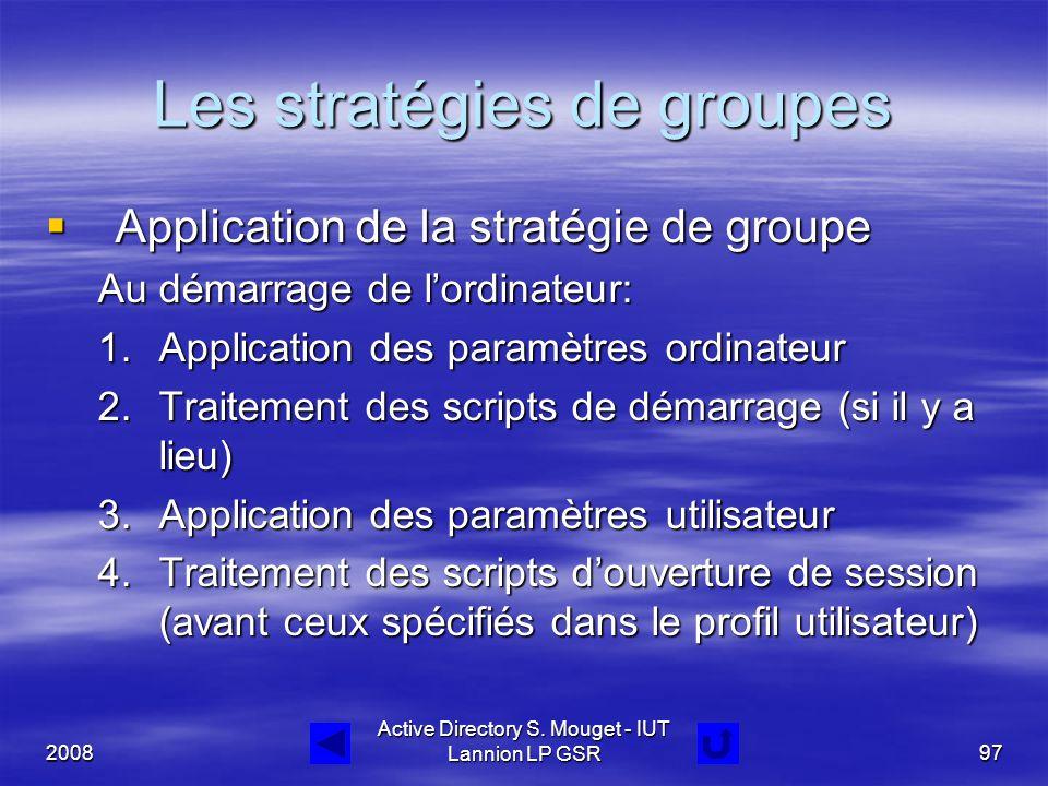 2008 Active Directory S. Mouget - IUT Lannion LP GSR97 Les stratégies de groupes  Application de la stratégie de groupe Au démarrage de l'ordinateur: