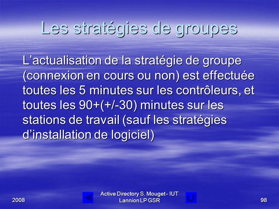 2008 Active Directory S. Mouget - IUT Lannion LP GSR98 Les stratégies de groupes L'actualisation de la stratégie de groupe (connexion en cours ou non)