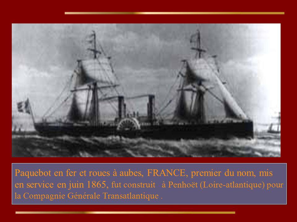 Paquebot en fer et roues à aubes, FRANCE, premier du nom, mis en service en juin 1865, fut construit à Penhoët (Loire-atlantique) pour la Compagnie Générale Transatlantique.