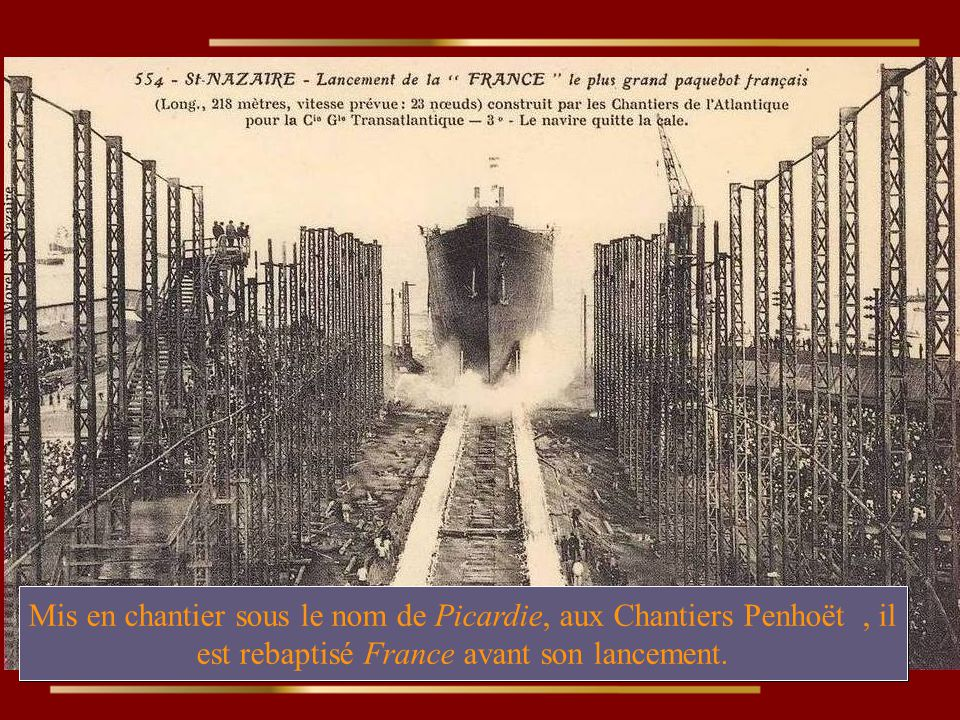 Mis en chantier sous le nom de Picardie, aux Chantiers Penhoët, il est rebaptisé France avant son lancement.