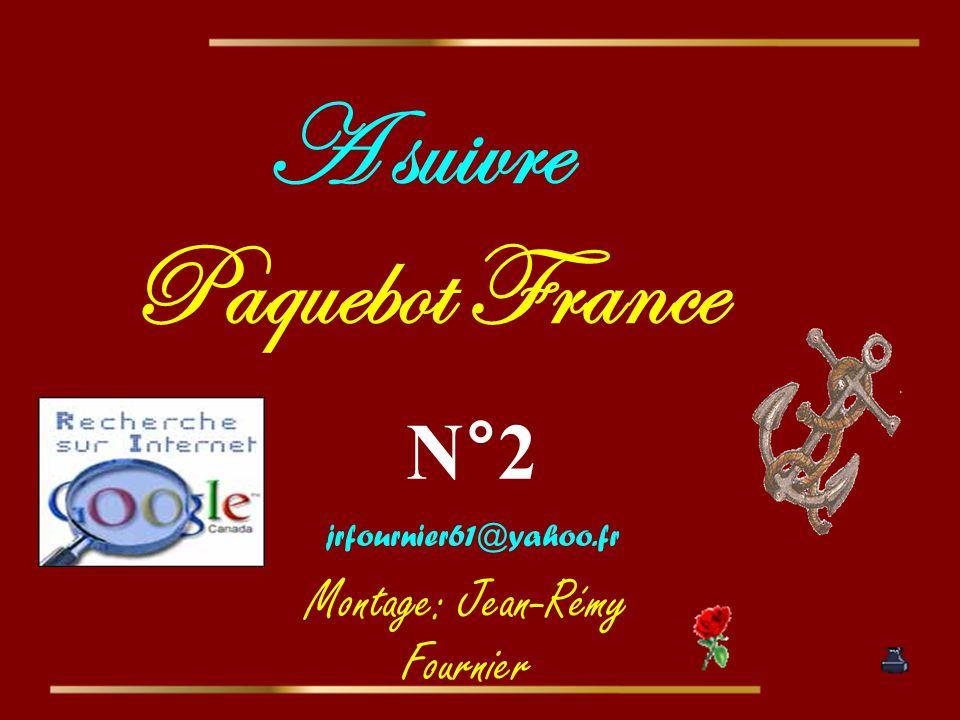A suivre Paquebot France N°2 Montage: Jean-Rémy Fournier jrfournier61@yahoo.fr