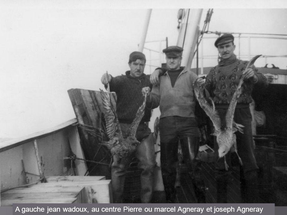 Avec Jean-Wadoux (gangnieille), Pierre Agneray, Marcel Agneray (Waldannier) et Roger Bomy. Sur le « Notre Dame de la Meige », armement Perdreaux DUNKE