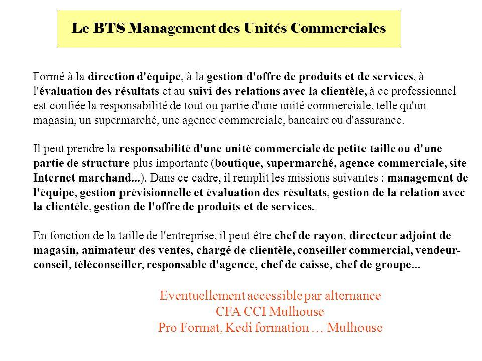 Le BTS Management des Unités Commerciales Formé à la direction d'équipe, à la gestion d'offre de produits et de services, à l'évaluation des résultats