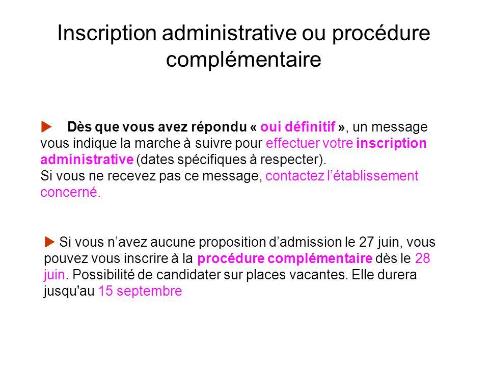 Inscription administrative ou procédure complémentaire  Dès que vous avez répondu « oui définitif », un message vous indique la marche à suivre pour