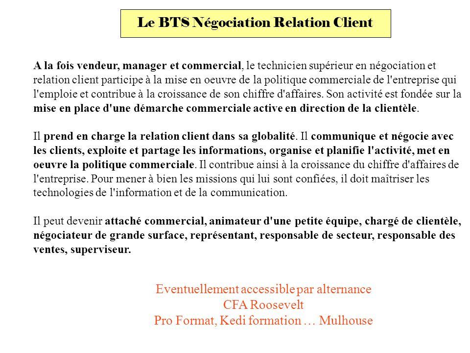 Le BTS Négociation Relation Client A la fois vendeur, manager et commercial, le technicien supérieur en négociation et relation client participe à la