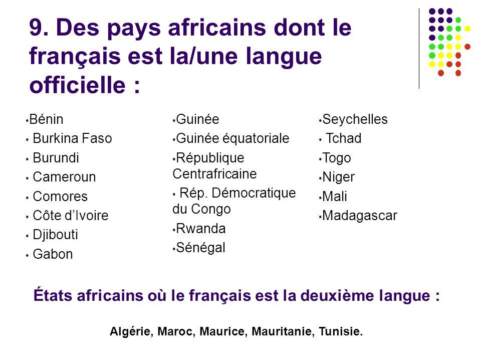 9. Des pays africains dont le français est la/une langue officielle : Bénin Burkina Faso Burundi Cameroun Comores Côte d'Ivoire Djibouti Gabon Guinée
