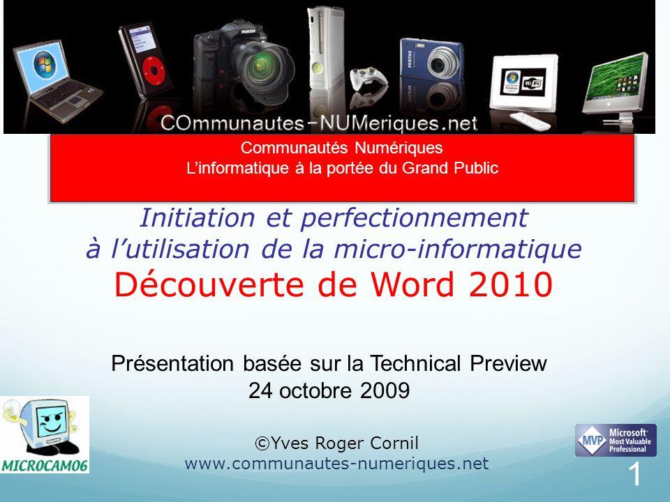Initiation et perfectionnement à l'utilisation de la micro-informatique Découverte de Word 2010 ©Yves Roger Cornil www.communautes-numeriques.net Comm