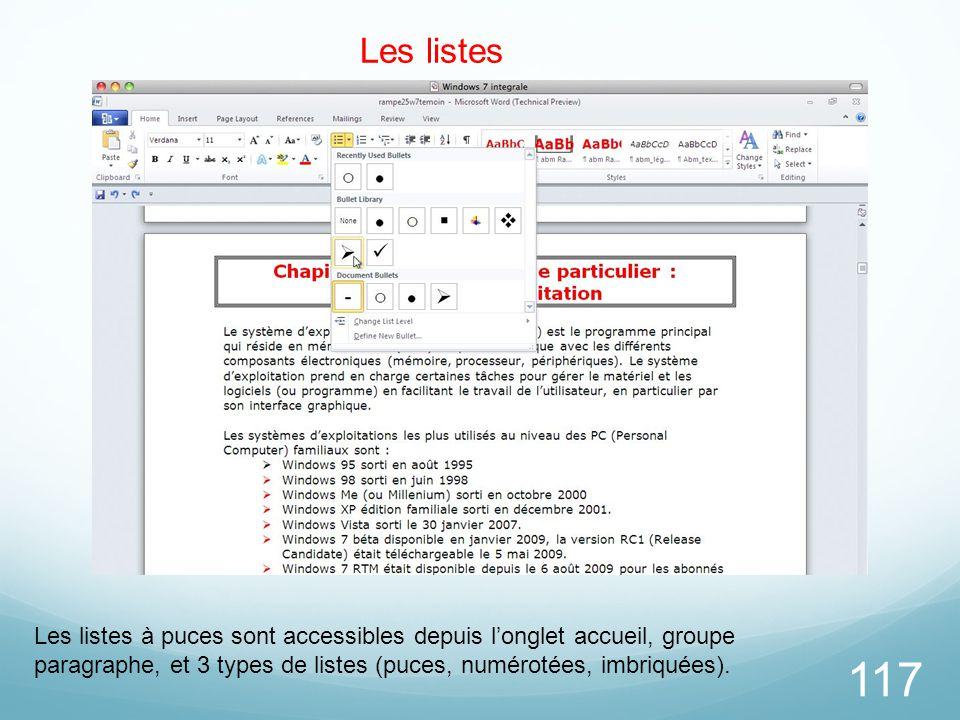 117 Les listes Les listes à puces sont accessibles depuis l'onglet accueil, groupe paragraphe, et 3 types de listes (puces, numérotées, imbriquées).