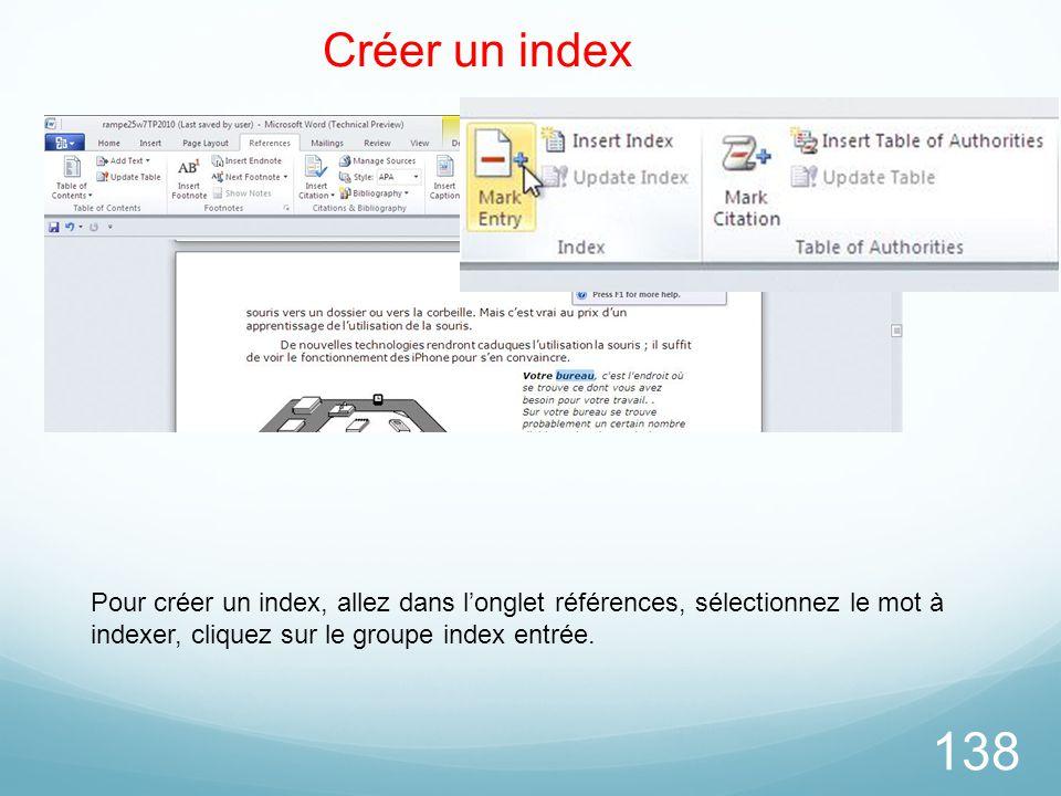 138 Créer un index Pour créer un index, allez dans l'onglet références, sélectionnez le mot à indexer, cliquez sur le groupe index entrée.