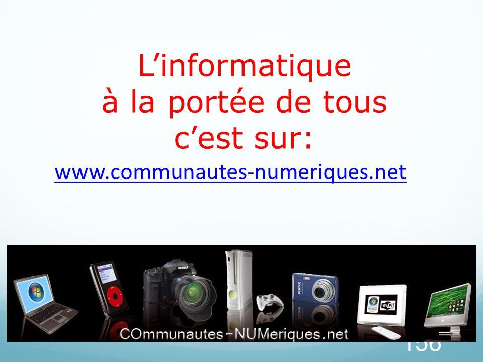 L'informatique à la portée de tous c'est sur: 156 www.communautes-numeriques.net