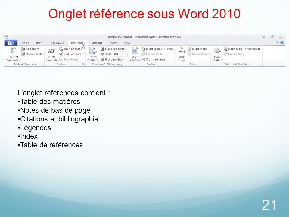 Onglet référence sous Word 2010 21 L'onglet références contient : Table des matières Notes de bas de page Citations et bibliographie Légendes Index Ta