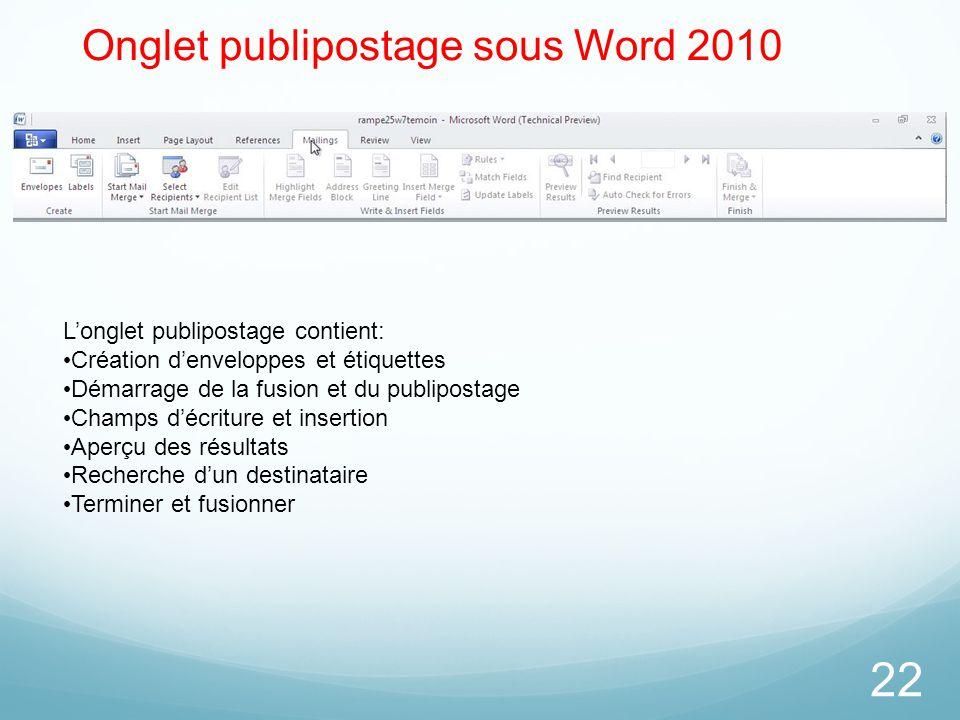 22 Onglet publipostage sous Word 2010 L'onglet publipostage contient: Création d'enveloppes et étiquettes Démarrage de la fusion et du publipostage Ch