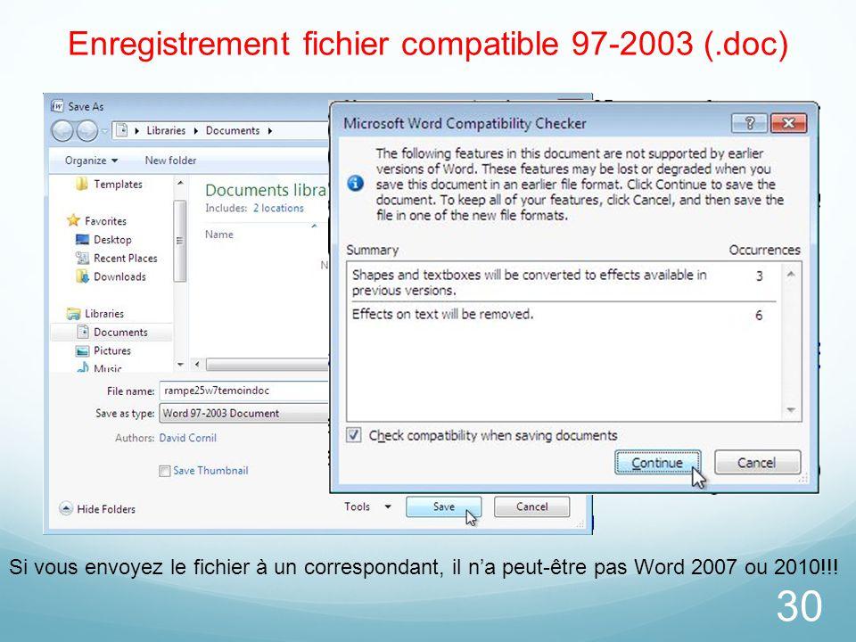 30 Enregistrement fichier compatible 97-2003 (.doc) Si vous envoyez le fichier à un correspondant, il n'a peut-être pas Word 2007 ou 2010!!!